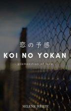 KOI NO YOKAN: premonition of love by _selenewhite_