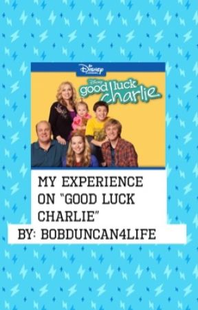 """My Experience On """"Good Luck Charlie"""" by bobduncan4life"""