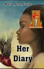 Her Diary(COMPLETED) by Peace_omo_stories
