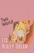 Two World: its really dream by Ririnhertiani_