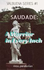 SAUDADE: A Warrior In Every Inch by miss_paraluman