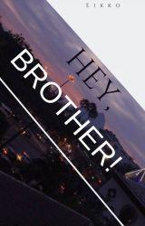 Hey, Brother! by Eikkou