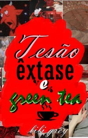 Tesão, êxtase e green tea by lili_eny