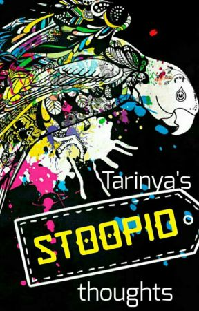 STOOPID thoughts by Tarinya