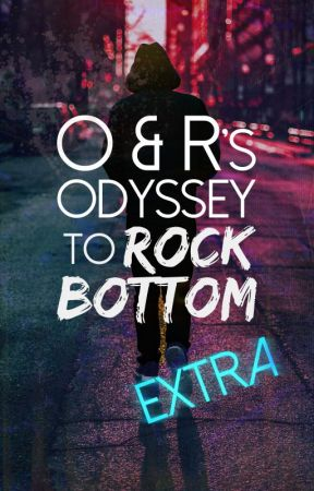 O & R's Odyssey to Rock Bottom EXTRA (Not updated) by MariaJoWrites