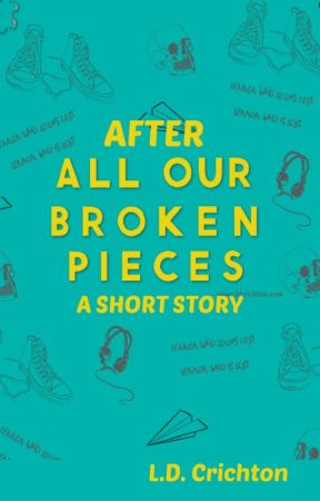 AFTER ALL OUR BROKEN PIECES: A SHORT STORY by LDCrichton