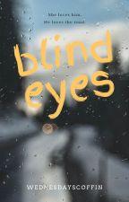 blind eyes by WednesdaysCoffin