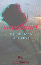 Sweetheart [Calum Hood One Shot] by SumNawaz