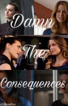 Damn The Consequences  by SamanthasExhaustion