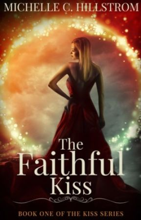 The Faithful Kiss (Book One of The Kiss Series) Preview by MichelleHillstrom