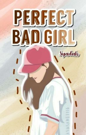 Perfect Bad Girl (END) by nyamuk_albino