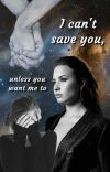 I can't save you, unless you want me to (Demi lovato lesbian fanfiction) cover