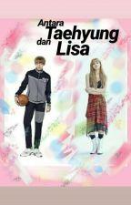 Antara Taehyung dan Lisa  by LinggarSastro