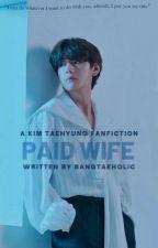Paid Wife » Kth✓ by bangtaeholic