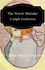 The Worst Mistake - A Jalph Fanfiction by GalaxyMusicalFanfics