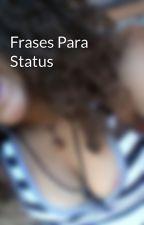 Frases Para Status by driiyfernandes1324
