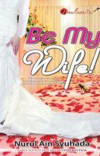 Be My Wife by nurulainsyuhadaaa