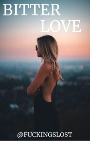Bitter Love by fuckingslost