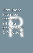 Plant-Based Beverages Market will Exhibit a Steady CAGR 6.7% by 2028 by vijay6699
