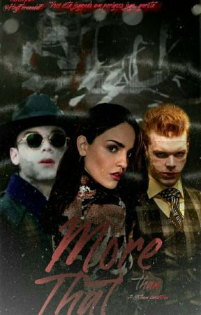 More Than That - Gotham Fanfic   by HeyFernandaF