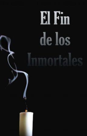 El Fin de los Inmortales (Saga de los Inmortales #4) by Lobo_solitario_56