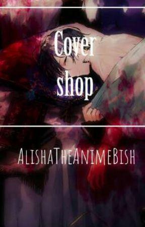 Cover Shop - AlishaTheAnimeBish by LishTheAnimeBish
