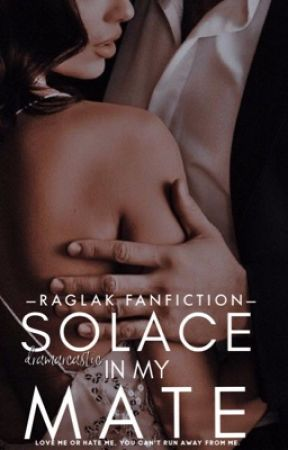 Solace in my Mate  RagLak [REWRITING] by dramarcastic