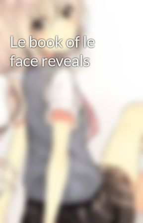 Le book of le face reveals by Khilefrenchfry