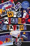 Who Killed Agatha? (Soon To Be Published Under PSICOM Publishing Inc.) cover