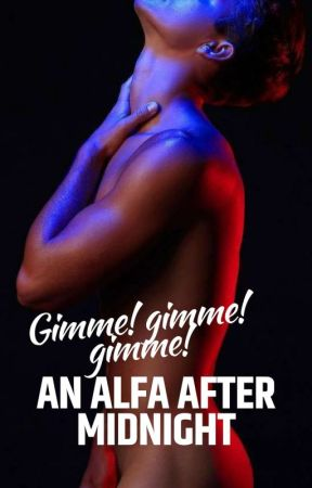Gimme! Gimme! Gimme! An Alfa After Midnight by Jane_Styless