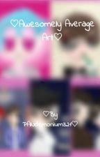 ♡Awesomely Average Art♡ by PANdemonium321