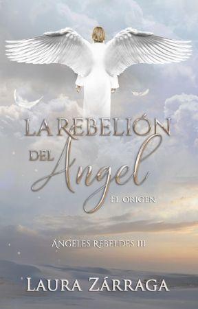 """La rebelión del Ángel © [Libro 3 / COMPLETO] Trilogía """"Ángeles Rebeldes"""". by MLauraZarraga"""