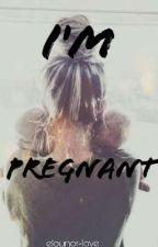 I'm Pregnant ~ Elounor by elounor-love
