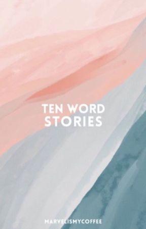 Ten Word Story by marvelismycoffee