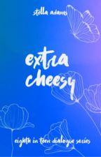 Extra Cheesy ✓ by XoXo_girly03