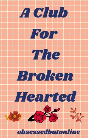 A Club For The Broken Hearted by obsessedbutonline