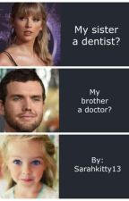 My sister a dentist?? My brother a doctor?? by sarahkitty13