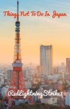 Things Not To Do In Japan by RedLightningStrike3