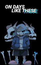 On Days Like These ❀ Undertale /On Break/ by AstriaX