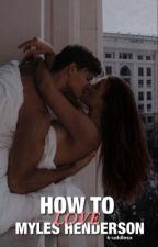 How To Love Myles Henderson by k-uddlesx