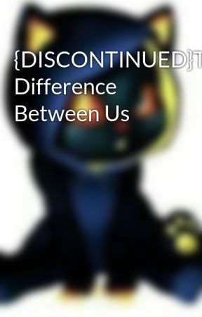 {DISCONTINUED}The Difference Between Us by TheGlitchAccount