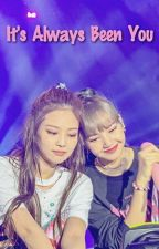 It's Always Been You - Jenlisa (COMPLETED) by ariokacchan