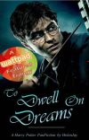 The Dream Trilogy Book One: To Dwell On Dreams (A Harry Potter FanFiction) cover
