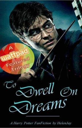 The Dream Trilogy Book One: To Dwell On Dreams (A Harry Potter FanFiction) by HelenJay