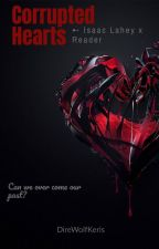 Corrupted Hearts ➸ Isaac Lahey x Reader by DireWolfKeris_5
