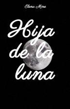 HIJA DE LA LUNA by Elemetalstrong