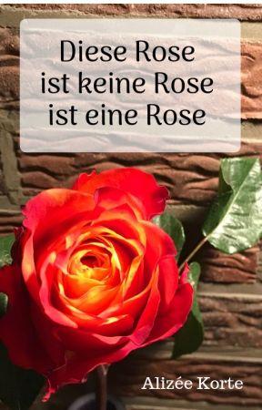 Diese Rose ist keine Rose ist eine Rose by AlizeeKorte