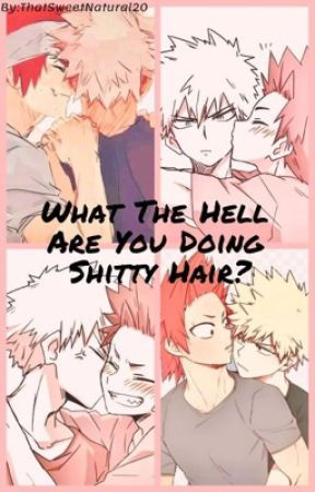 What the Hell Are You Doing Shitty Hair? by ThatSweetNatural20