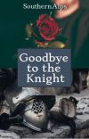 Goodbye to the Knight✔️ cover