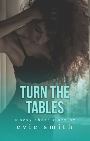 Turn The Tables [ONGOING?] by EvieSmithWrites